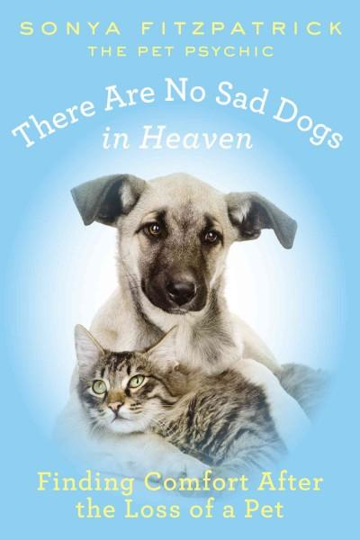 There Are No Sad Dogs in Heaven: Finding Comfort After the Loss of a Pet (Paperback)