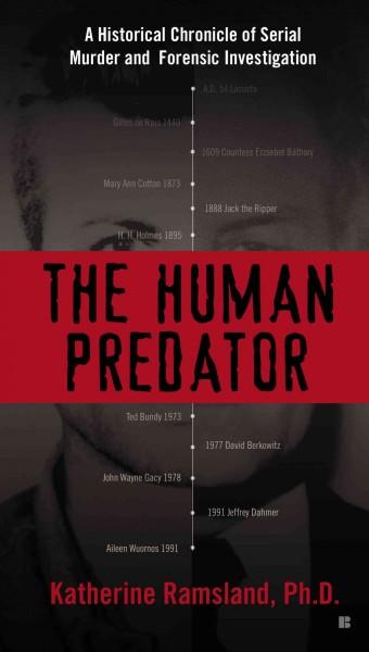 The Human Predator: A Historical Chronicle of Serial Murder and Forensic Investigation (Paperback)