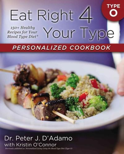 Eat Right 4 Your Type Personalized Cookbook: Type O: 150+ Healthy Recipes for Your Blood Type Diet (Paperback)