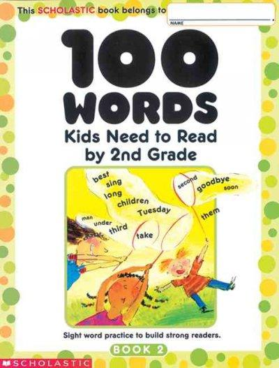 100 Words Kids Need to Read by 2nd Grade: Sight Word Practice to Build Strong Readers (Paperback)