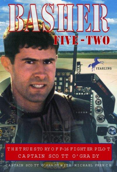 Basher Five-Two: The True Story of F-16 Fighter Pilot Captain Scott O'Grady (Paperback)