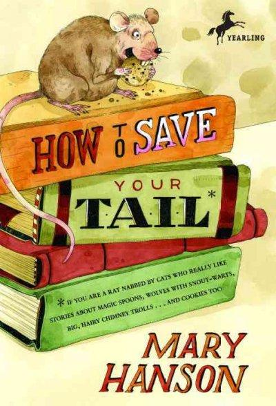 How to Save Your Tail: If You Are a Rat Nabbed by Cats Who Really Like Stories About Magic Spoons, Wolves With Sn... (Paperback)