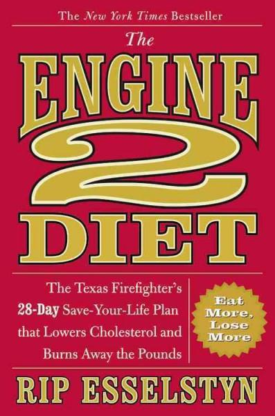 The Engine 2 Diet: The Texas Firefighter's 28-Day Save-Your-Life Plan That Lowers Cholesterol and Burns Away the ... (Hardcover)