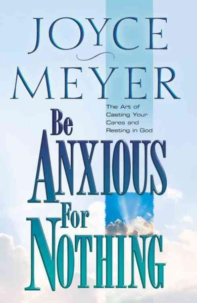 Be Anxious for Nothing: The Art of Casting Your Cares and Resting in God (Hardcover)