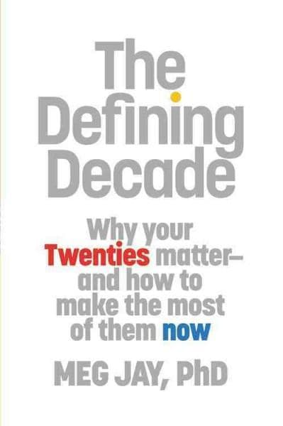 The Defining Decade: Why Your Twenties Matter and How to Make the Most of Them Now (Hardcover)