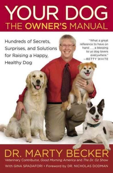 Your Dog: The Owner's Manual: Hundreds of Secrets, Surprises, and Solutions for Raising a Happy, Healthy Dog (Paperback)
