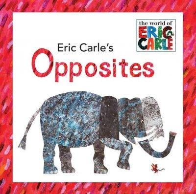 Eric Carle's Opposites (Hardcover)