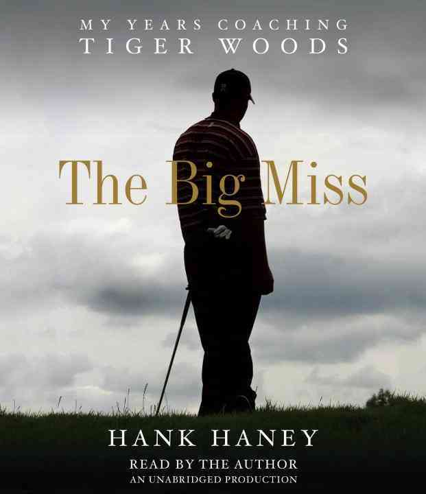 The Big Miss: My Years Coaching Tiger Woods (CD-Audio)