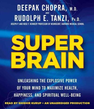 Super Brain: Unleashing the Explosive Power of Your Mind to Maximize Health, Happiness, and Spiritual Well-Being (CD-Audio)