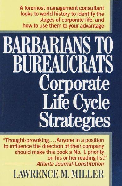 Barbarians to Bureaucrats Corporate Life Cycle Strategies (Paperback)