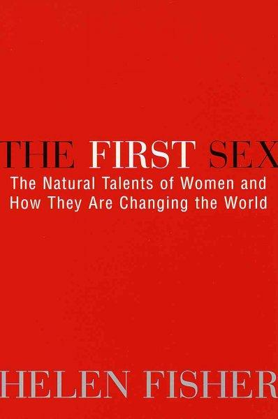 The First Sex: The Natural Talents of Women and How They Are Changing the World (Paperback)