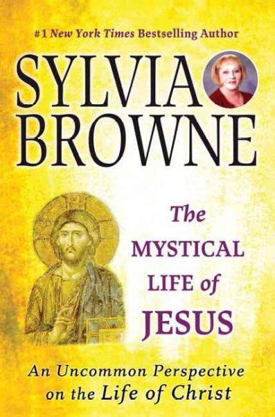 The Mystical Life of Jesus: An Uncommon Perspective on the Life of Christ (Paperback)