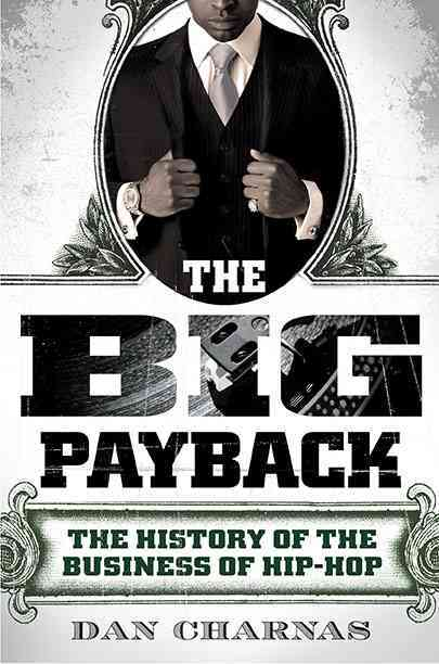 The Big Payback: The History of the Business of Hip-Hop (Hardcover)