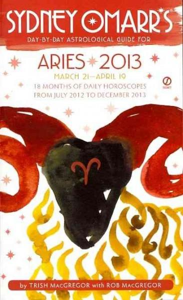 Sydney Omarr's Day-by-Day Astrological Guide for Aries 2013: March 21 - April 19 (Paperback)