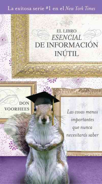 El libro esencial de informacion inutil / The Essential Book of Useless Information: Las Cosas Menos Importantes ... (Paperback)