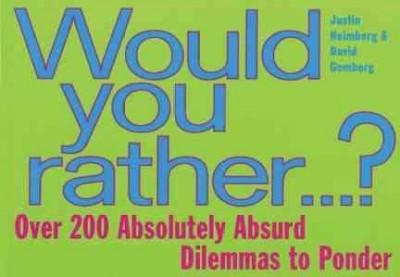 Would You Rather...?: Over 200 Absolutely Absurd Dilemmas to Ponder (Paperback)