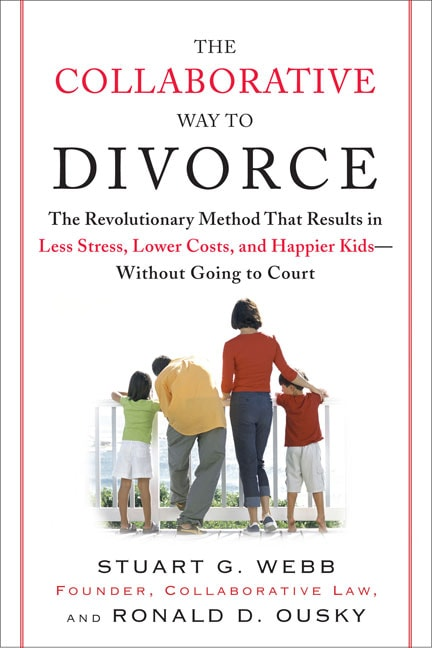 The Collaborative Way to Divorce: The Revolutionary Method That Results in Less Stress, Lower Costs, and Happier ... (Paperback)