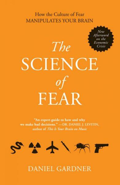 The Science of Fear: How the Culture of Fear Manipulates Your Brain (Paperback)