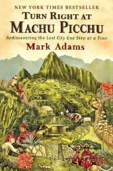 Turn Right at Machu Picchu: Rediscovering the Lost City One Step at a Time (Paperback)