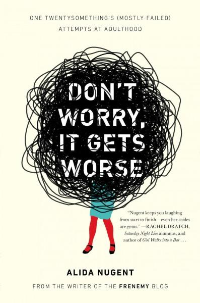 Don't Worry, It Gets Worse: One Twentysomething's (Mostly Failed) Attempts at Adulthood (Paperback)