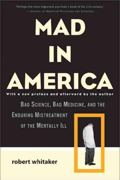 Mad in America: Bad Science, Bad Medicine, and the Enduring Mistreatment of the Mentally Ill (Paperback)