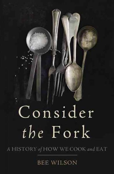 Consider the Fork: A History of How We Cook and Eat (Hardcover)