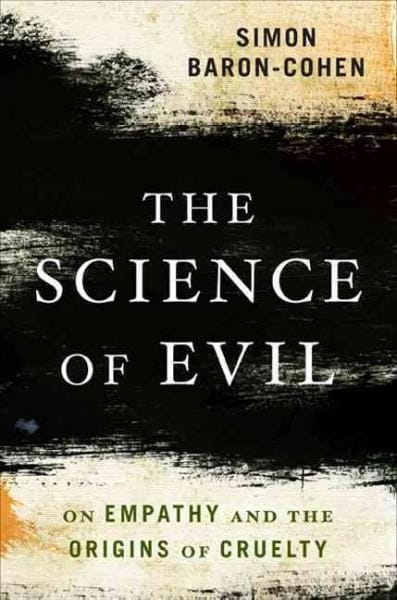 The Science of Evil: On Empathy and the Origins of Cruelty (Paperback)