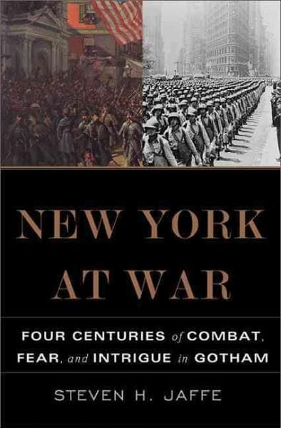 New York At War: Four Centuries of Combat, Fear, and Intrigue in Gotham (Hardcover)
