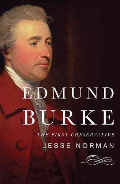 Edmund Burke: The First Conservative (Hardcover)
