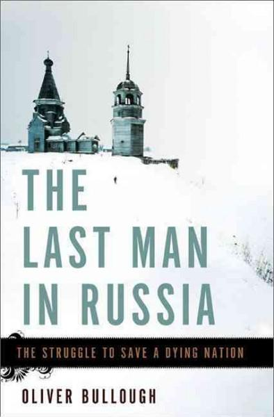 The Last Man in Russia: The Struggle to Save a Dying Nation (Hardcover)