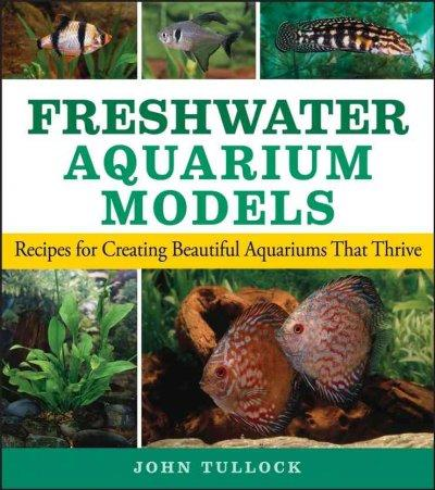 Freshwater Aquarium Models: Recipes for Creating Beautiful Aquariums That Thrive (Paperback)