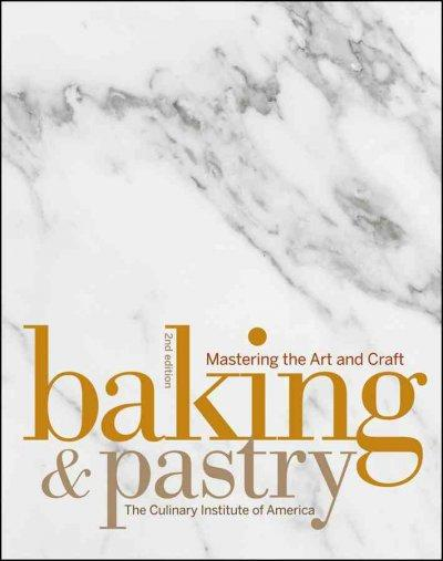 Baking & Pastry: Mastering the Art and Craft (Hardcover)