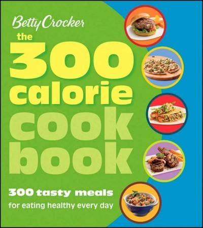 The 300 Calorie Cookbook: 300 Tasty Meals for Eating Healthy Every Day (Paperback)