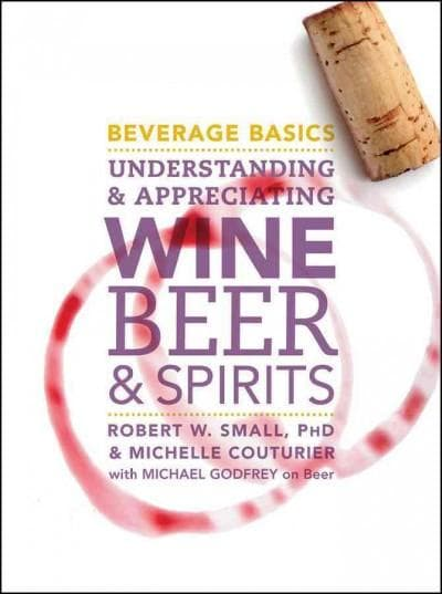Beverage Basics: Understanding and Appreciating Wine, Beer, and Spirits (Hardcover)