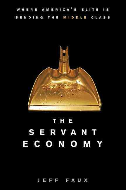 The Servant Economy: Where America's Elite Is Sending the Middle Class (Hardcover)