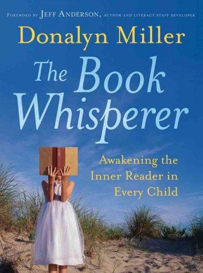 The Book Whisperer: Awakening the Inner Reader in Every Child (Paperback)