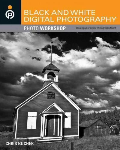 Black and White Digital Photography: Photo Workshop (Paperback)