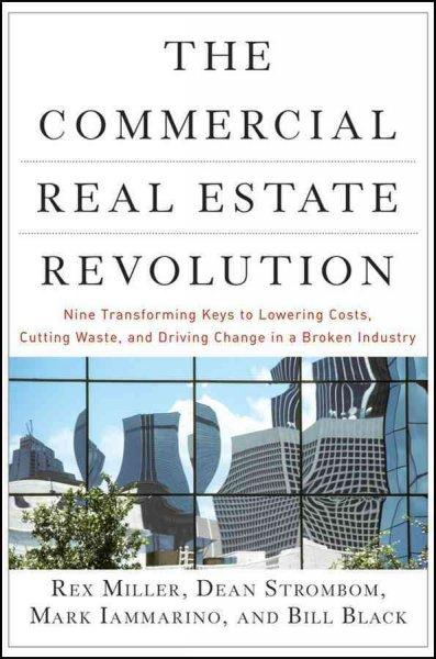 The Commercial Real Estate Revolution: Nine Transforming Keys to Lowering Costs, Cutting Waste, and Driving Chang... (Hardcover)