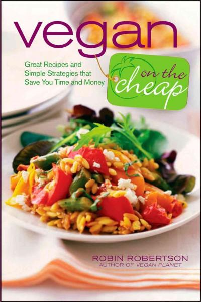 Vegan on the Cheap: Great Recipes and Simple Strategies That Save You Time and Money (Paperback)