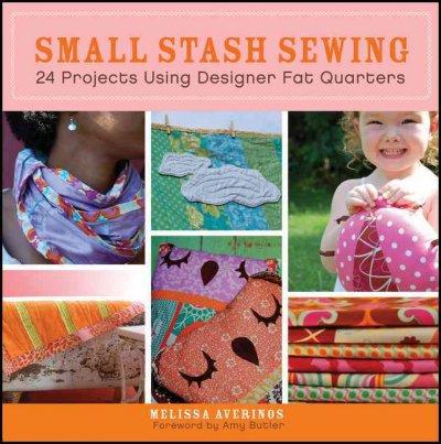 Small Stash Sewing: 24 Projects Using Fat Quarters (Paperback)
