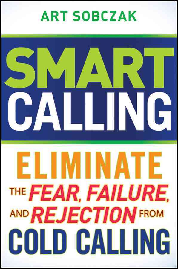 Smart Calling: Eliminate the Fear, Failure, and Rejection from Cold Calling (Hardcover)