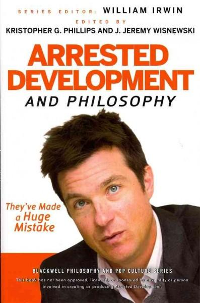 Arrested Development and Philosophy: They've Made a Huge Mistake (Paperback)