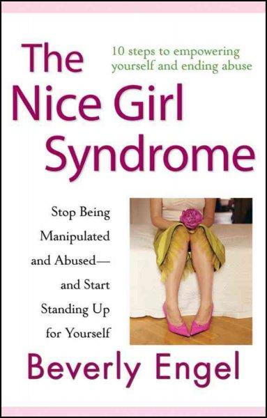 The Nice Girl Syndrome: Stop Being Manipulated and Abused - and Start Standing Up for Yourself (Paperback)