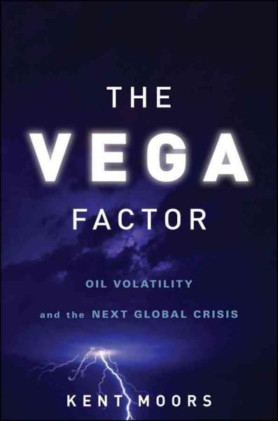 The Vega Factor: Oil Volatility and the Next Global Crisis (Hardcover)