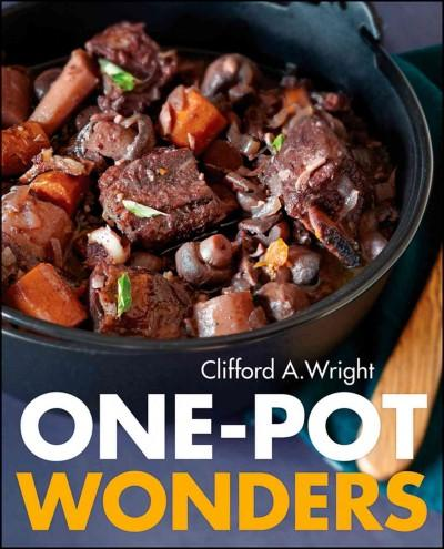 One-Pot Wonders: Cooking in One Pot, One Wok, One Casserole, or One Skillet With 250 All-in-one Recipes (Paperback)