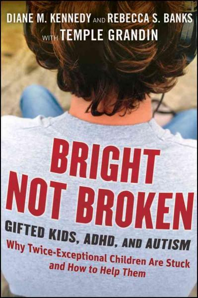 Bright Not Broken: Gifted Kids, ADHD, and Autism (Hardcover)