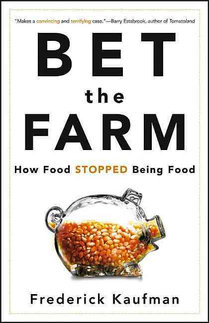 Bet the Farm: How Food Stopped Being Food (Hardcover)