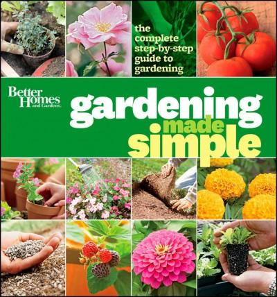 Better Homes and Gardens Gardening Made Simple: The Complete Step-by-Step Guide to Gardening (Paperback)