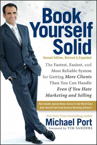 Book Yourself Solid: The Fastest, Easiest, and Most Reliable System for Getting More Clients Than You Can Handle ... (Paperback)