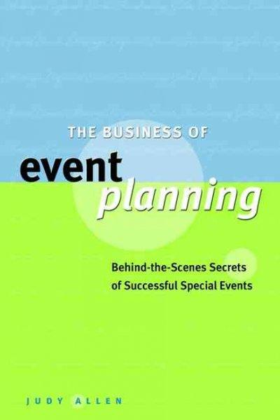 The Business of Event Planning: Behind-The-Scenes Secrets of Successful Special Events (Hardcover)